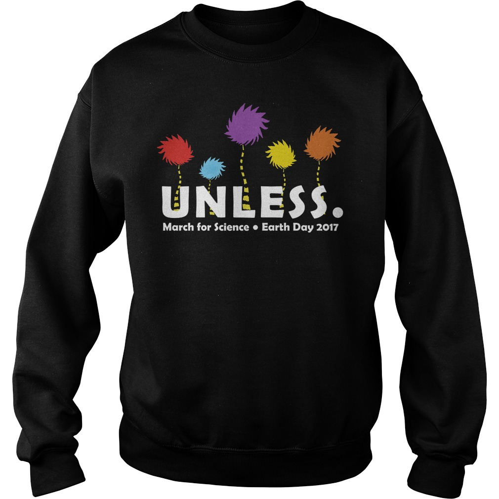 Official Unless March for Science Earth Day 2017 sweat t-shirt