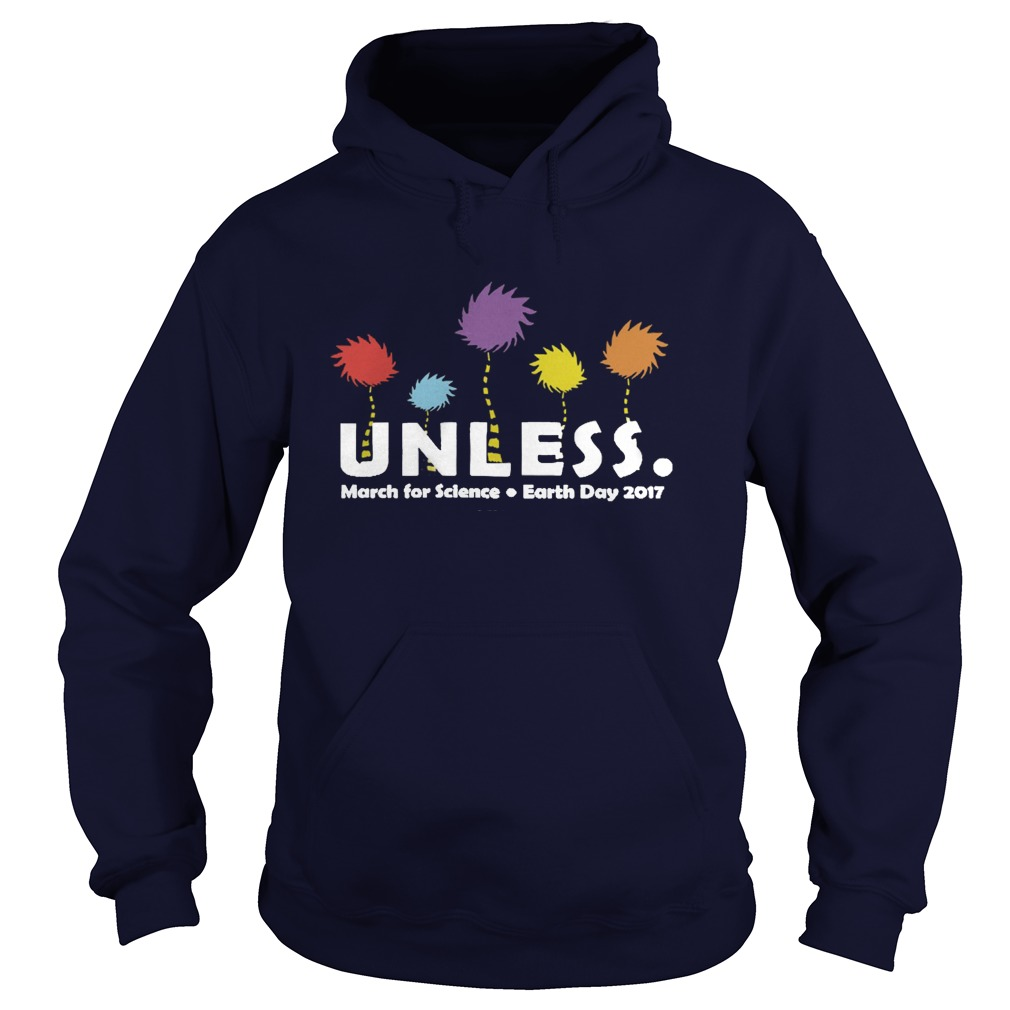 Unless March For Science Earth Day 2017 hoodie