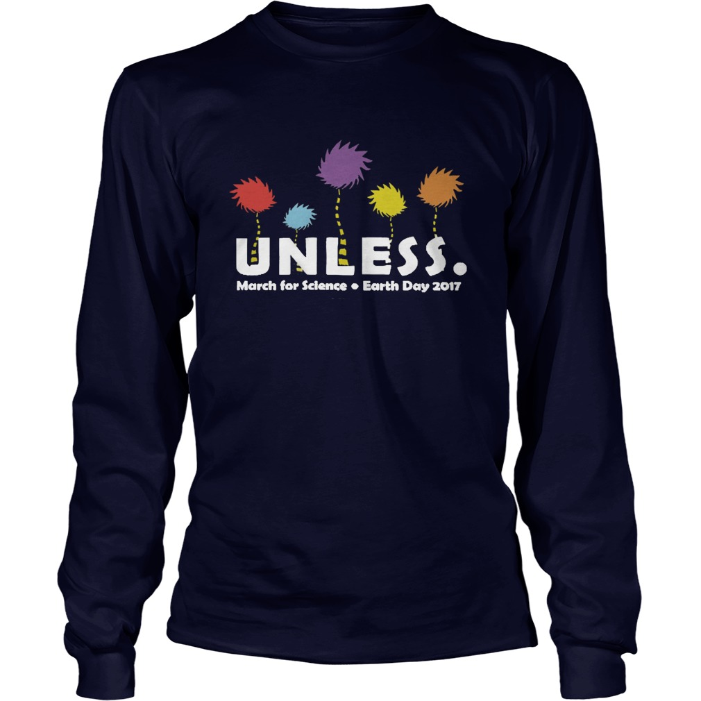 Unless March For Science Earth Day 2017 unisex longsleeve t-shirt