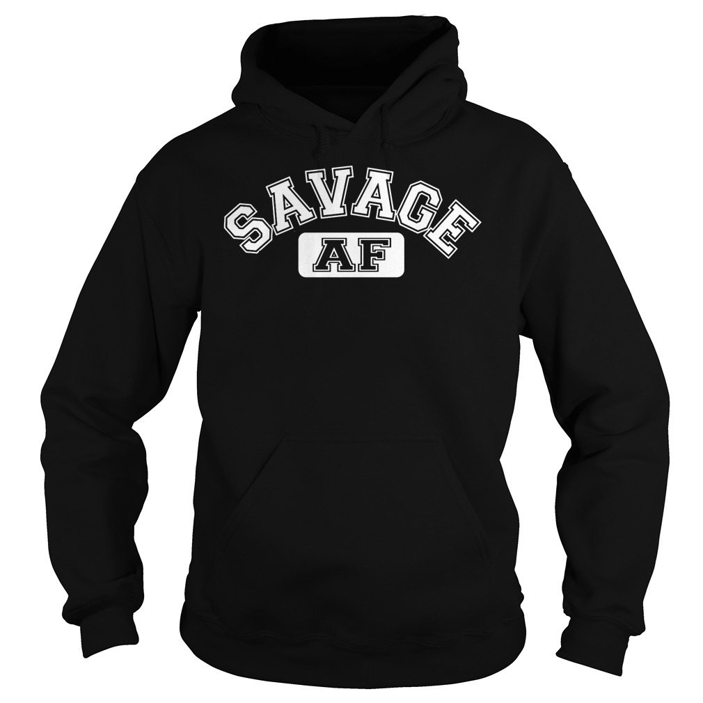 Savage AF hoodie