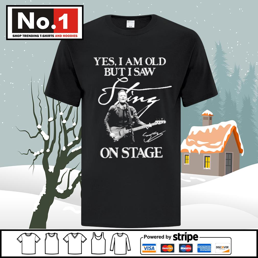 Yes I am old but I saw Sting in stage signature shirt