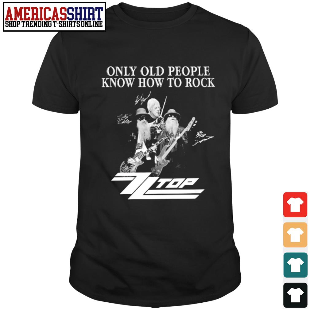 ZZ Top only old people know how to rock shirt